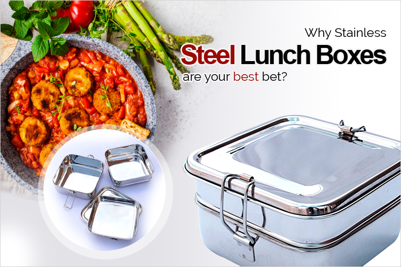 Why Stainless Steel Lunch Boxes are your best bet?